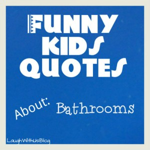 Funny Kids Quotes about Bathrooms