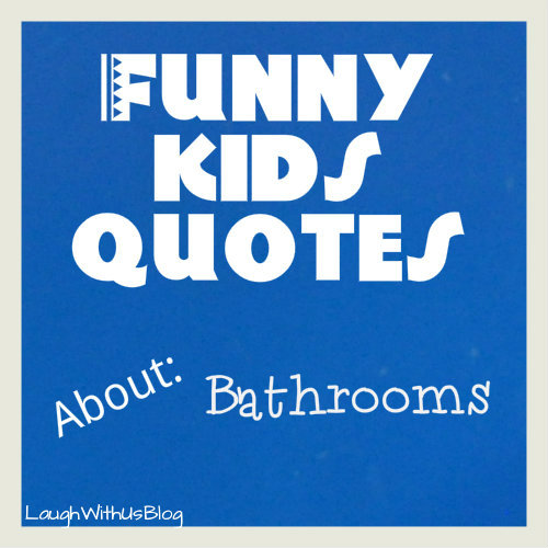 Funny Kids quotes bathrooms