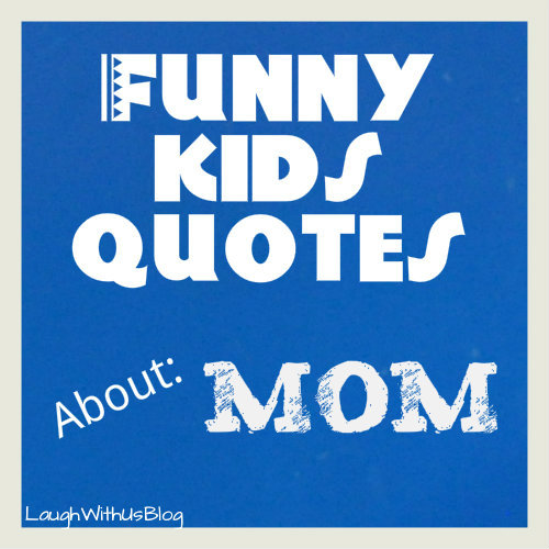 Funny kids quotes about mom