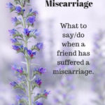 When a friend has suffered a miscarriage