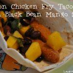 Tyson Chicken Fry Tacos with Black Bean Mango Salsa #ChickenFryTime #CBias