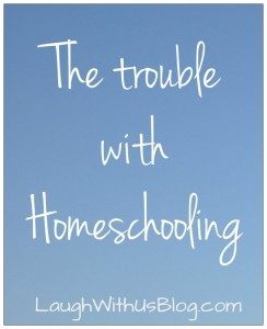 The trouble with homeschooling LaughWithUsBlog