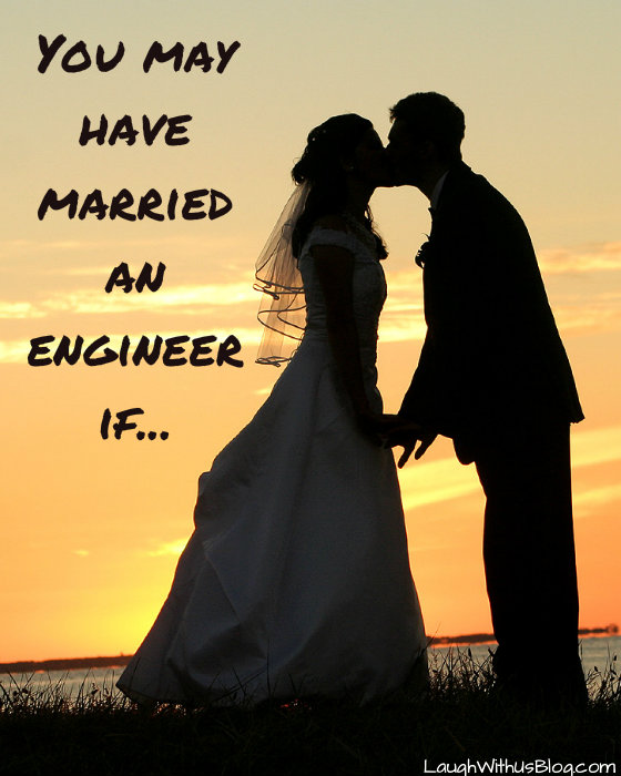 You may have married an engineer