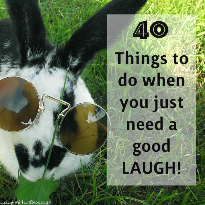40 Things to do when you just need a good laugh