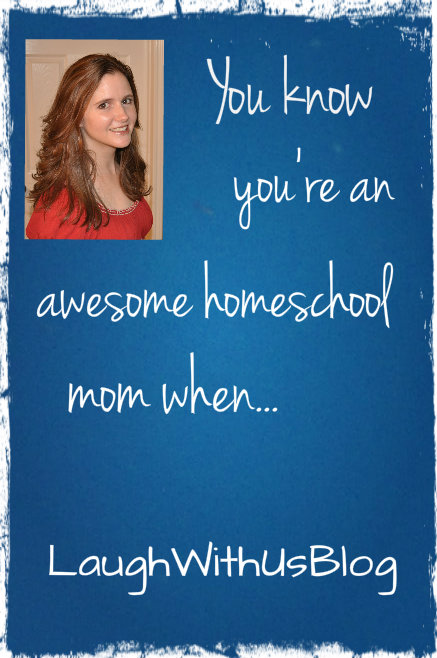 You know you're an awesome homeschool mom when...