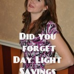 Did you forget Day Light Savings Time AGAIN?