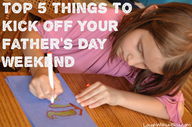Top 5 Things to kick off your Father's Day Weekend