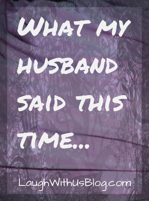 What my husband said