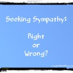 Seeking Sympathy: Right or Wrong?