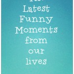 Funny moments from our lives