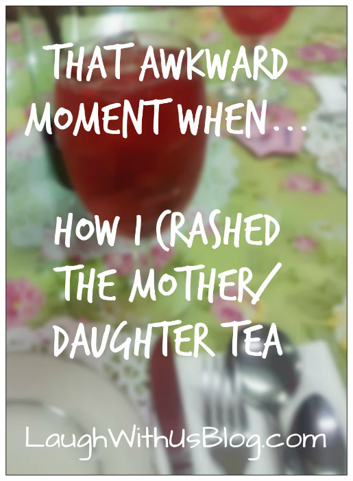 How I crashed the Mother Daughter Tea #LaughWithUsBlog