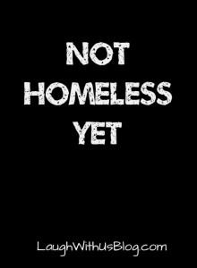 Not Homeless Yet, nope