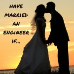 You may have married an engineer if…
