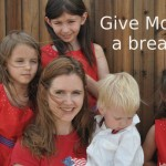 Give moms a break!