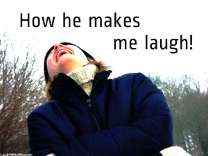That man–How he makes me laugh!