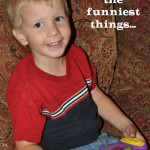 Kids say the funniest things…