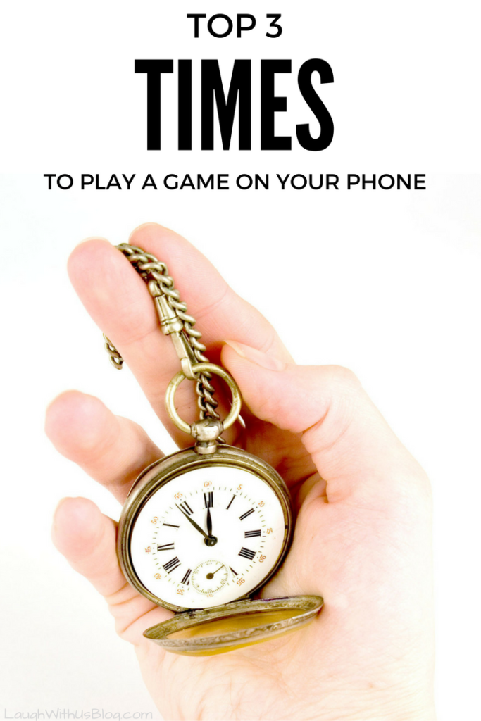 My top 3 TIMES to Play a Game on the phone