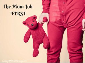 The mom job first.