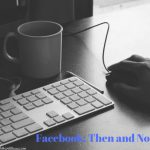 Facebook: Then and Now